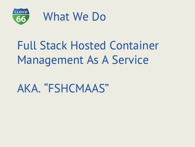 """Full Stack Hosted Container Management As A Service AKA. """"FSHCMAAS"""" What We Do"""