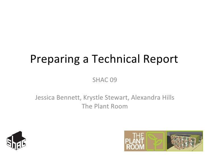Preparing a Technical Report SHAC 09 Jessica Bennett, Krystle Stewart, Alexandra Hills The Plant Room