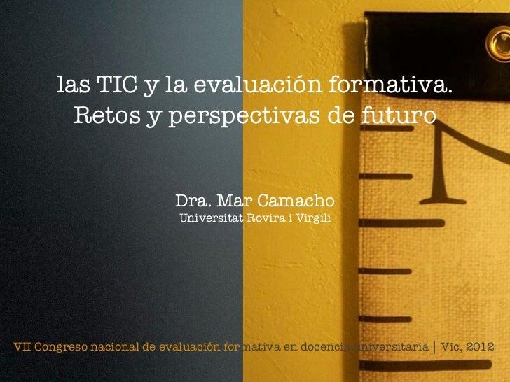 las TIC y la evaluación formativa.         Retos y perspectivas de futuro                           Dra. Mar Camacho      ...