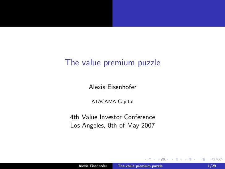 The value premium puzzle         Alexis Eisenhofer          ATACAMA Capital 4th Value Investor Conference Los Angeles, 8th...