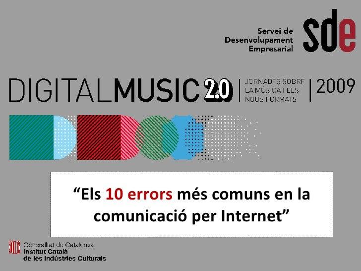 """18 i 19 de juny """"Els 10 errors més comuns en la       Sala Mirador CCCB    comunicació per Internet"""""""