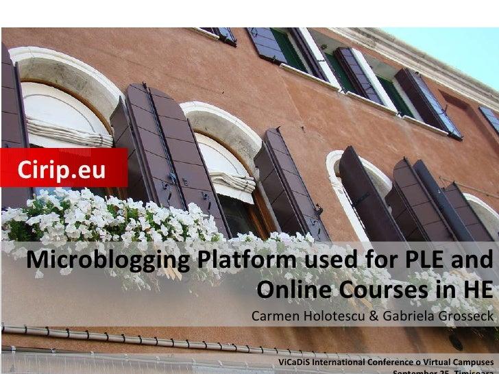 Microblogging Platform used for PLE and Online Courses in HE Carmen Holotescu & Gabriela Grosseck Cirip.eu ViCaDiS Interna...