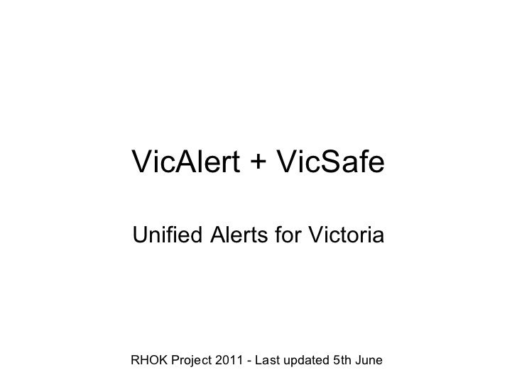 VicAlert + VicSafe Unified Alerts for Victoria RHOK Project 2011 - Last updated 5th June