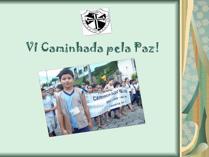 VI Caminhada pela Paz!
