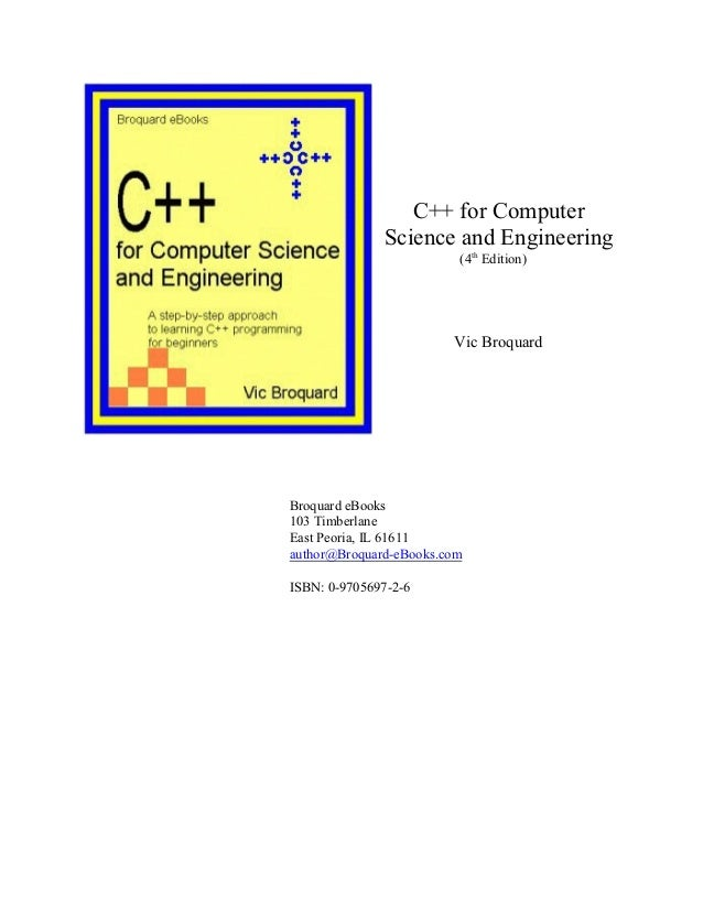 C++ for Computer Science and Engineering (4 Edition)th Vic Broquard Broquard eBooks 103 Timberlane East Peoria, IL 61611 a...