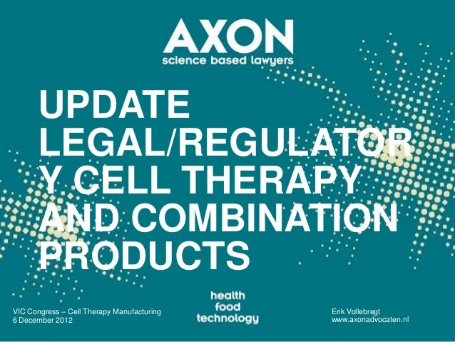 UPDATE      LEGAL/REGULATOR      Y CELL THERAPY      AND COMBINATION      PRODUCTSVIC Congress – Cell Therapy Manufacturin...