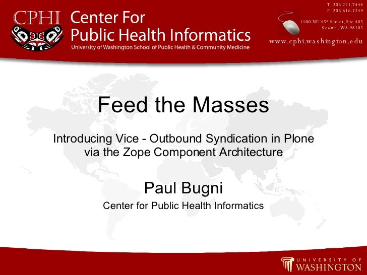 Introducing Vice - Outbound Syndication in Plone via the Zope Component Architecture Paul Bugni Center for Public Health I...
