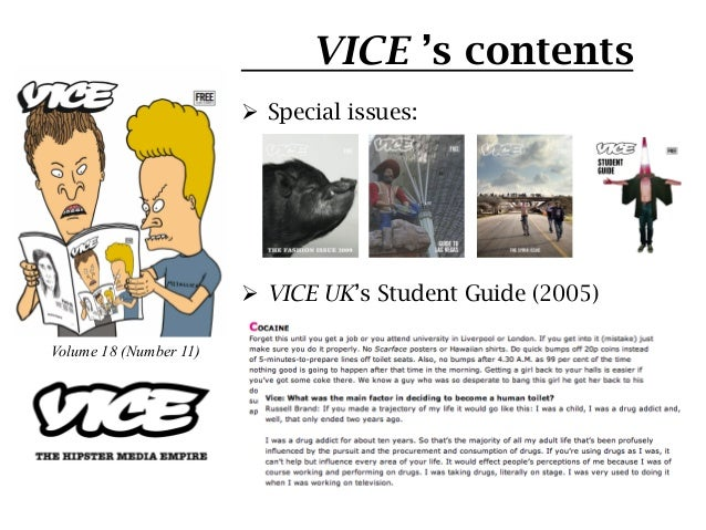 VICE 's contents                        Ø Special issues:                        Ø VICE UK's Student Guide (2005)Volum...