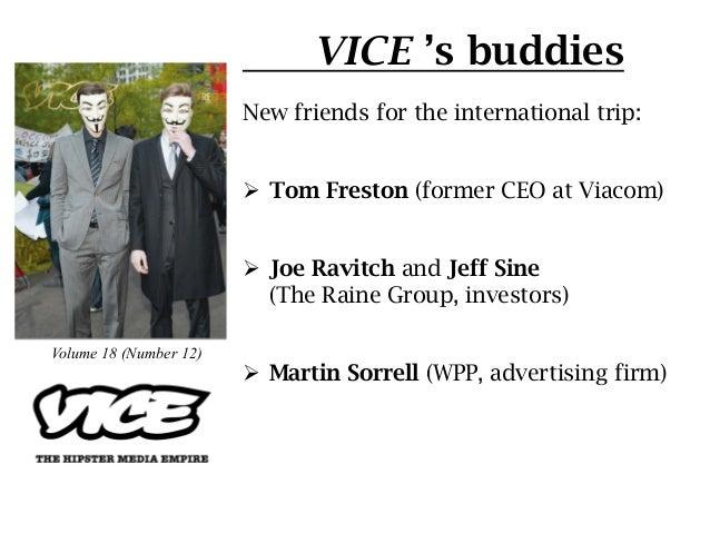 VICE 's buddies                        New friends for the international trip:                        Ø Tom Freston (for...