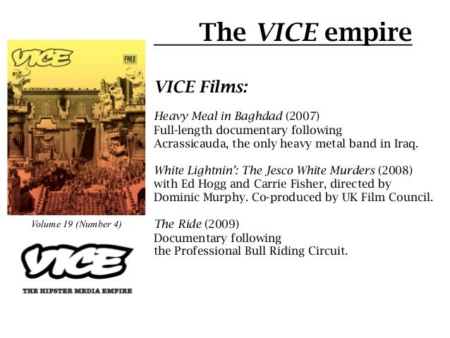 The VICE empire                       VICE Films:                       Heavy Meal in Baghdad (2007)                      ...