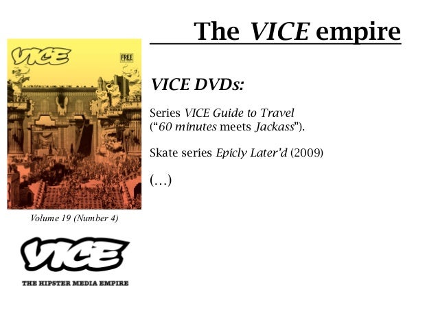The VICE empire                       VICE DVDs:                       Series VICE Guide to Travel                       (...