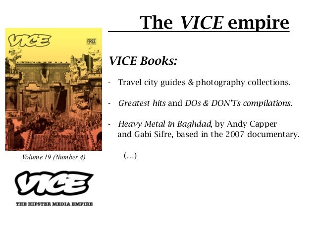 The VICE empire                       VICE Books:                       - Travel city guides & photography collections.  ...