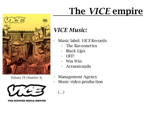 The VICE empire                       VICE Music:                       - Music label: VICE Records                      ...