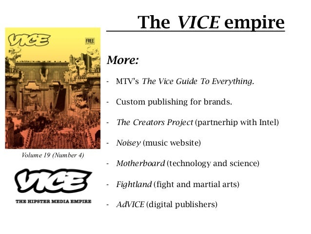 The VICE empire                       More:                       - MTV's The Vice Guide To Everything.                  ...