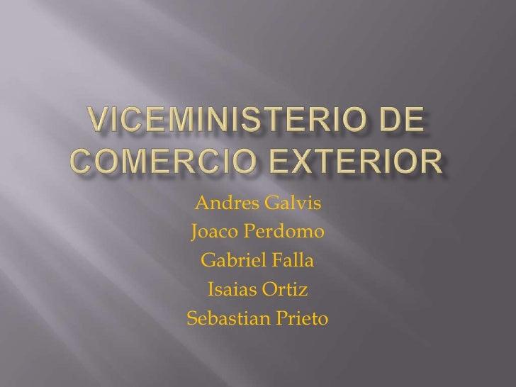 Viceministerio de Comercio Exterior<br />Andres Galvis<br />Joaco Perdomo<br />Gabriel Falla<br />Isaias Ortiz<br />Sebast...