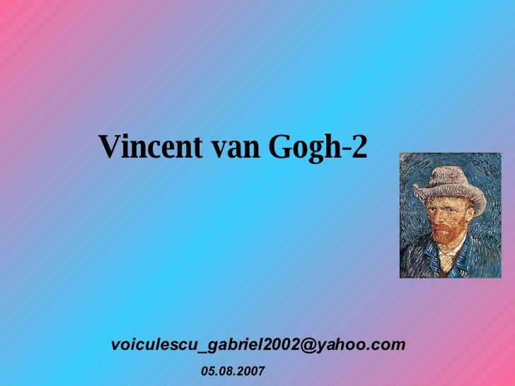 Vincent van Gogh-2 [email_address] 05.08.2007