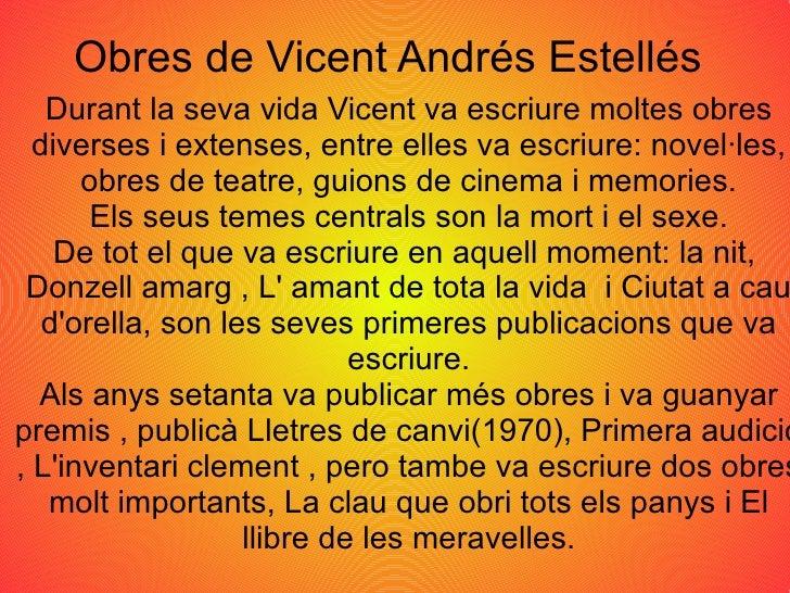 Obres de Vicent Andrés Estellés Durant la seva vida Vicent va escriure moltes obres diverses i extenses, entre elles va es...