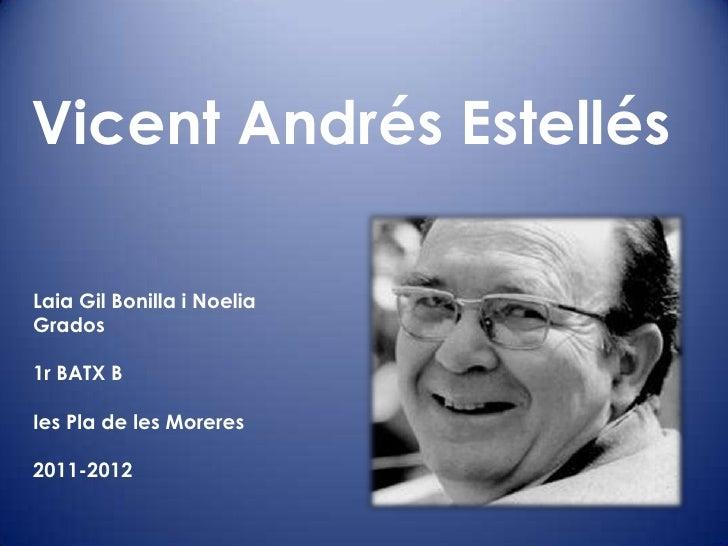 Vicent Andrés EstellésLaia Gil Bonilla i NoeliaGrados1r BATX BIes Pla de les Moreres2011-2012