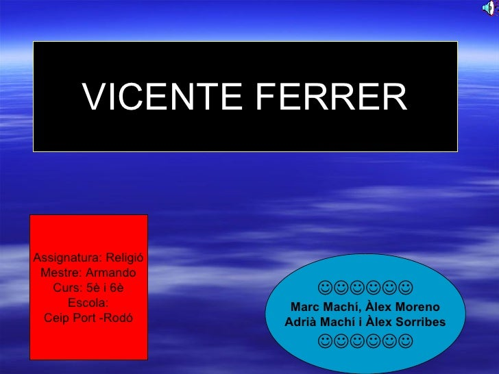 VICENTE FERRER  Marc Machí, Àlex Moreno Adrià Machí i Àlex Sorribes  Assignatura: Religió Mestre: Armando Curs...
