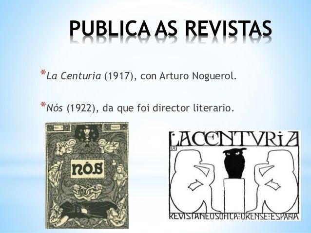 *PERSONALIDADE ACTIVA *Ingresa nas Irmandades da Fala (1917). *Participa no Seminario de Estudos Galegos, onde dirixe a se...