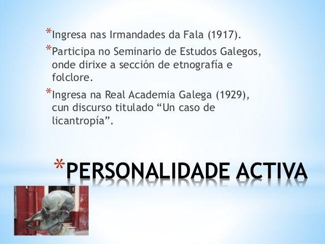 *ACTIVIDADE POLÍTICA *Funda o Partido Nazonalista republicán de Ourense, con Ramón Otero Pedrayo (1931). *No ano 1935 foi ...