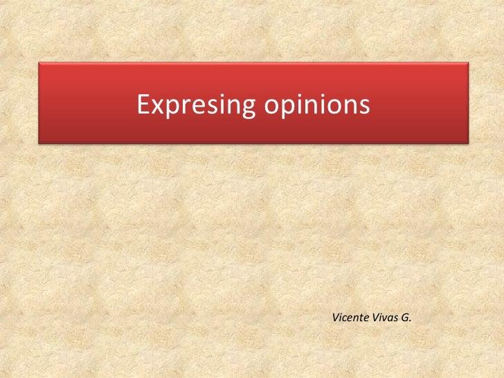 Vicente Vivas G. Expresing opinions