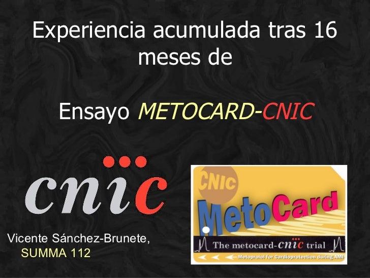 Experiencia acumulada tras 16              meses de        Ensayo METOCARD-CNICVicente Sánchez-Brunete,  SUMMA 112