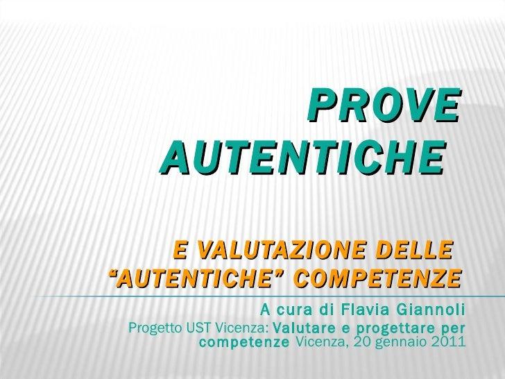 """PROVE AUTENTICHE  E VALUTAZIONE DELLE  """"AUTENTICHE"""" COMPETENZE A cura di Flavia Giannoli Progetto UST Vicenza:  Valutare e..."""