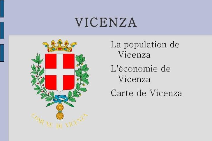 VICENZA <ul><li>La population de  Vicenza </li></ul><ul><li>L'économie de Vicenza </li></ul><ul><li>Carte de Vicenza </li>...