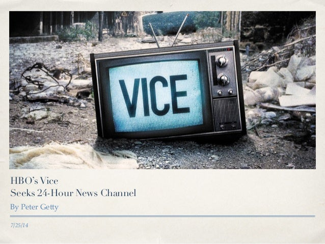 7/25/14 HBO'sVice Seeks 24-Hour News Channel By Peter Getty