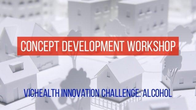 concept development workshop  vichealth innovation challenge: alcohol
