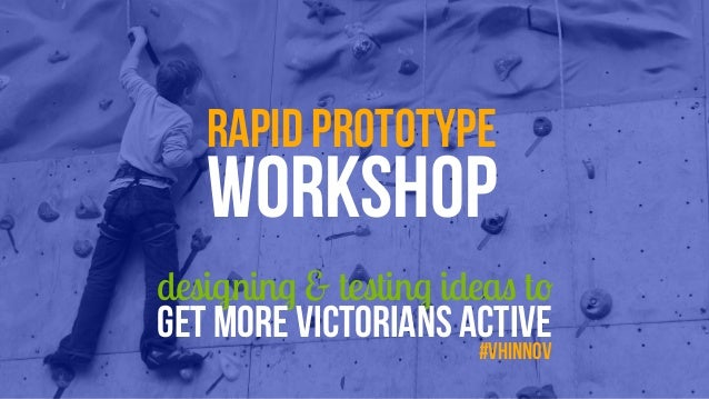 designing & testing ideas to GET MORE VICTORIANS ACTIVE rapid PROTOTYPE WORKSHOP #VHinnov