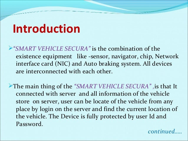 """Introduction """"SMART VEHICLE SECURA"""" is the combination of the existence equipment like -sensor, navigator, chip, Network ..."""