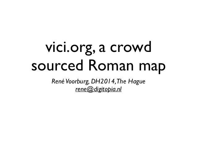 vici.org, a crowd sourced Roman map RenéVoorburg, DH2014,The Hague  rene@digitopia.nl