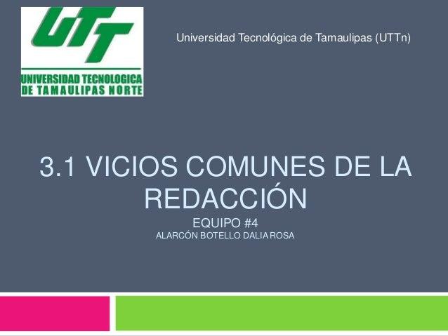 3.1 VICIOS COMUNES DE LA REDACCIÓN EQUIPO #4 ALARCÓN BOTELLO DALIA ROSA Universidad Tecnológica de Tamaulipas (UTTn)