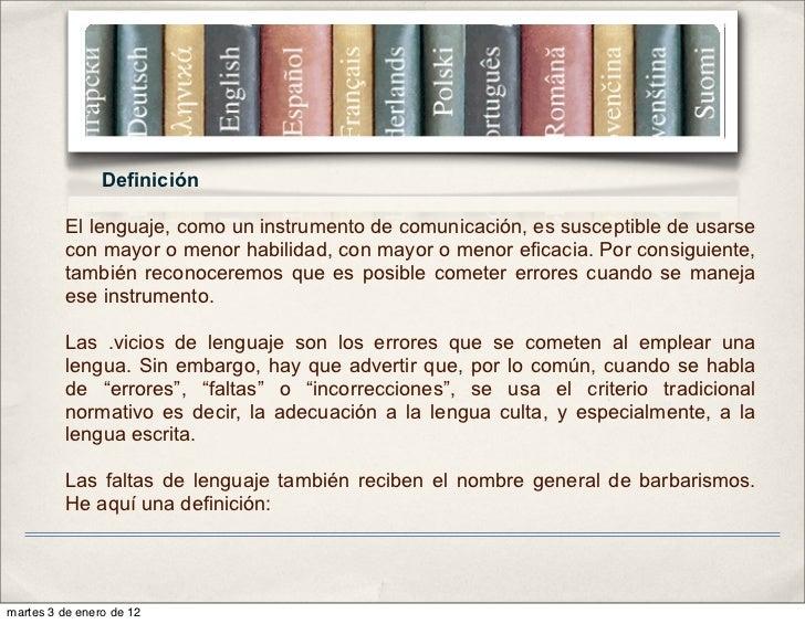 Definición          El lenguaje, como un instrumento de comunicación, es susceptible de usarse          con mayor o menor ...
