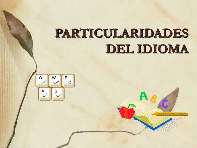 PARTICULARIDADESPARTICULARIDADES DEL IDIOMADEL IDIOMA