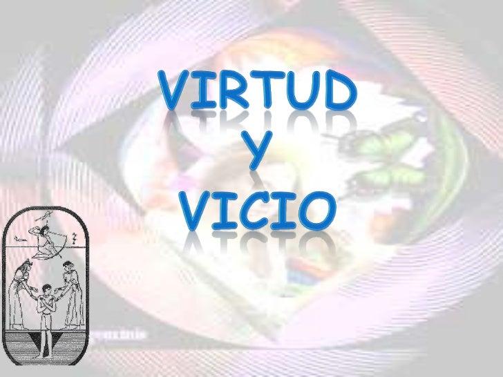 VIRTUD Y VICIO<br />VIRTUD <br />Y <br />VICIO<br />