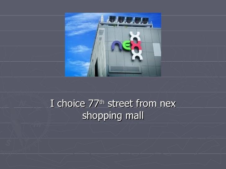 I choice 77 th  street from nex shopping mall