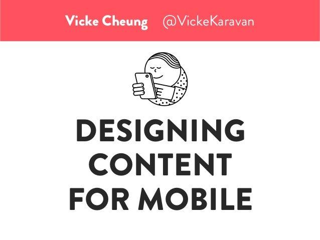 DESIGNING CONTENT FOR MOBILE Vicke Cheung @VickeKaravan