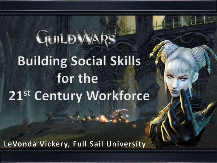 Building Social Skills<br />for the <br />21st Century Workforce<br />LeVonda Vickery, Full Sail University<br />