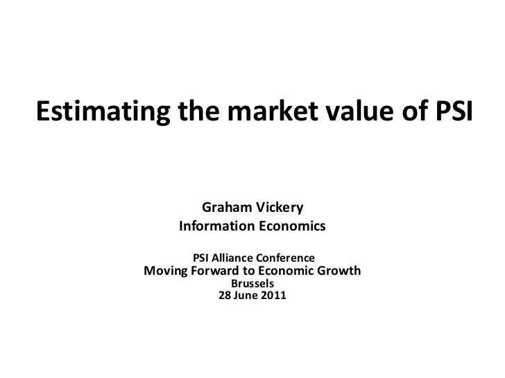 Estimating the market value of PSI<br />Graham Vickery<br />Information Economics<br /><br />PSI Alliance Conference...