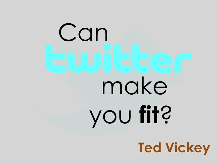Can  make you fit?      Ted Vickey