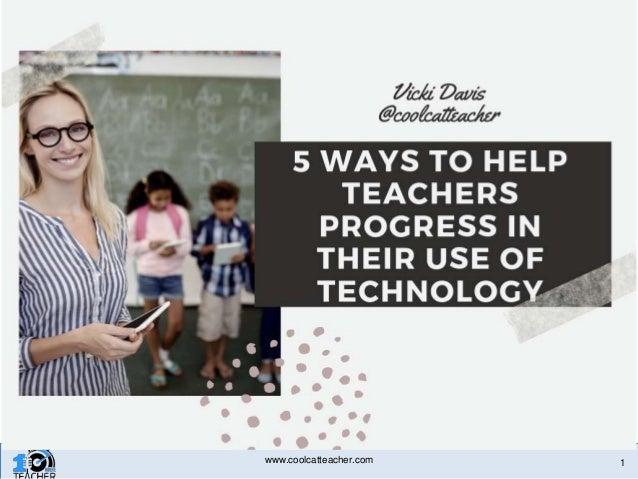 5 Ways to Help Teachers Progress in Their Use of Technology 1www.coolcatteacher.com
