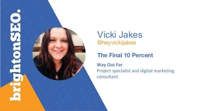 Vicki Jakes @heyvickijakes The Final 10 Percent