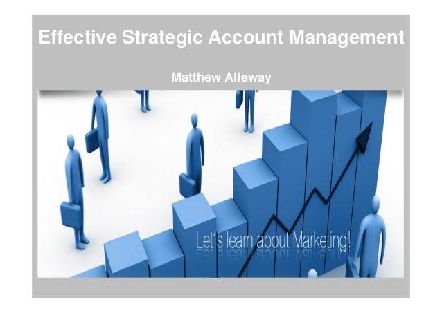 Effective Strategic Account Management Matthew Alleway Strategic Account Management Customer Stakeholders Company Strategy...