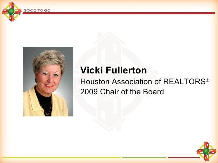 Vicki Fullerton Houston Association of REALTORS ® 2009 Chair of the Board