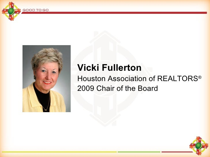 Vicki Fullerton Houston Association of REALTORS ® 2009 Chair of the Board