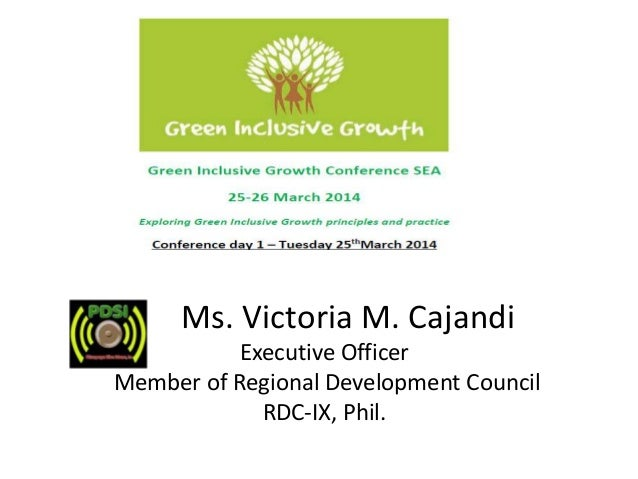 Ms. Victoria M. Cajandi Executive Officer Member of Regional Development Council RDC-IX, Phil.