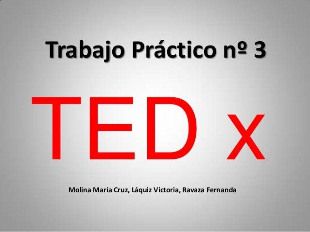 Trabajo Práctico nº 3  TED x Molina María Cruz, Láquiz Victoria, Ravaza Fernanda
